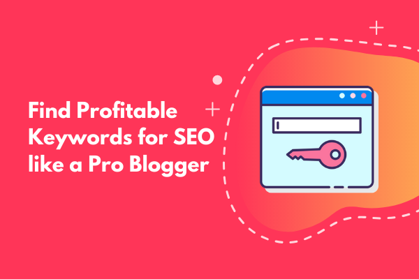 Ways to find Profitable Keywords for SEO like a Pro Blogger