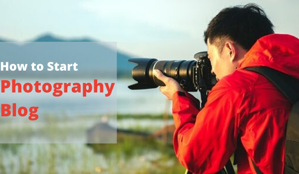 How to Start Photography Blog